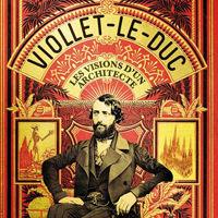 Viollet-le-Duc, visionary archaeologist